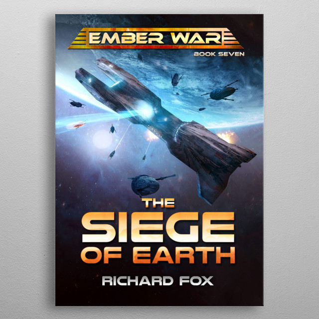 The Siege of Earth is the 6th Ember War novel. The Xaros come to Earth to finish erasing humanity from the galaxy.  metal poster
