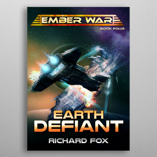 Earth Defiant is the fourth book in the Ember War series. The AUS Breitenfeld must defend against a Toth invasion.  metal poster