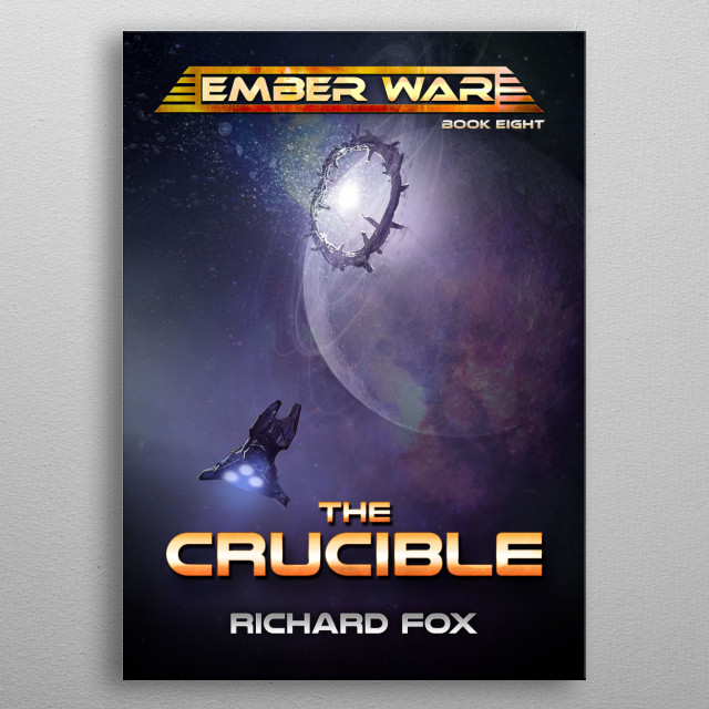 The Crucible is the 8th Ember War novel. Humanity struggles against an alien embargo over Earth.  metal poster