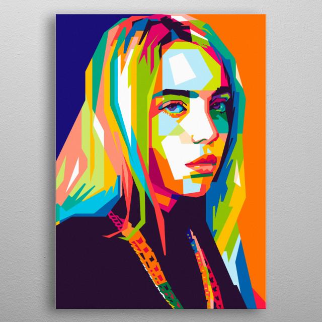 An pop art illustration of Billie Eilish. metal poster