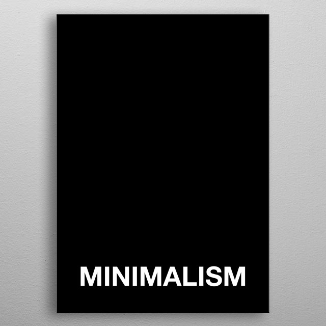 A clean and simple poster about minimalism.  metal poster