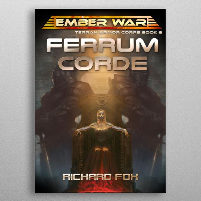 Ferrum Corde is the sixth Terran Armor Corps novel. It features Stacey Ibarra.  metal poster