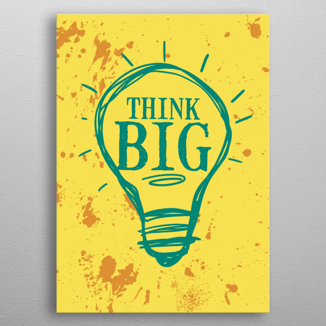 Do you think big? Get this motivational poster. Also a perfect gift for business people and entrepreneurs. metal poster