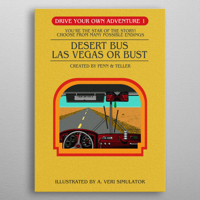 Ever wanted to drive at 45mph through the desert to Las Vegas? No. Now you can read about it instead. Based upon a real game Desert Bus. metal poster