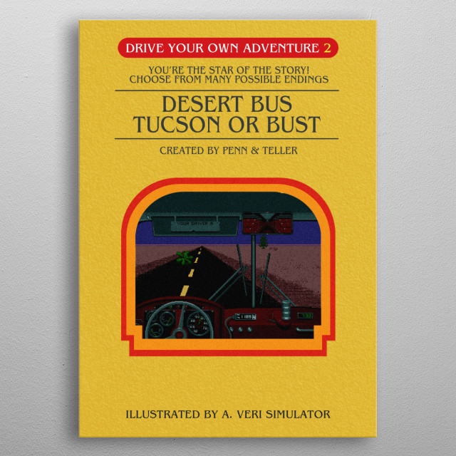 You made it to Las Vegas, now it is time to turn round and head back to Tucson. The thrilling adventure continues in Desert Bus. metal poster
