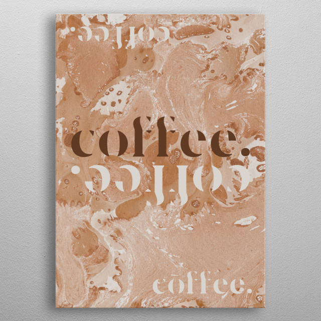 Text art inspired by creamy coffee. Perfect for home or coffee shop. metal poster