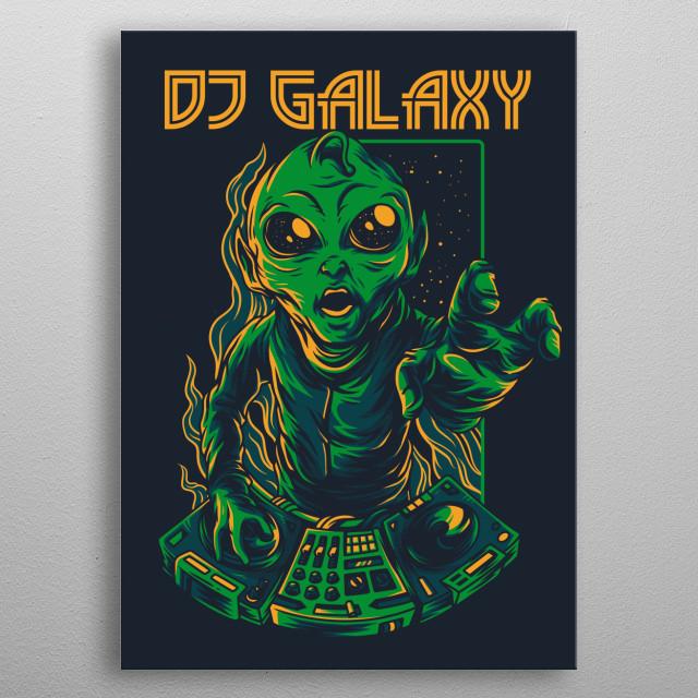 An illustration of the Alien Dj Galaxy. metal poster