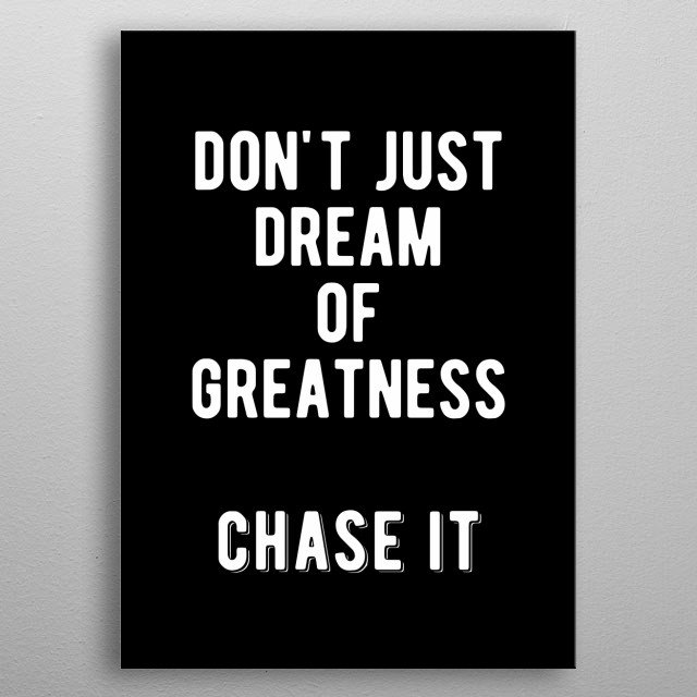 Don't just dream of greatness. Chase it! Bold and inspiring motivational quote. metal poster