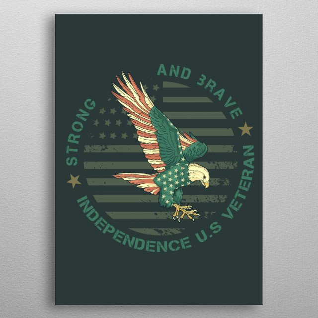 Strong and brave Independence U.S. Veteran. metal poster