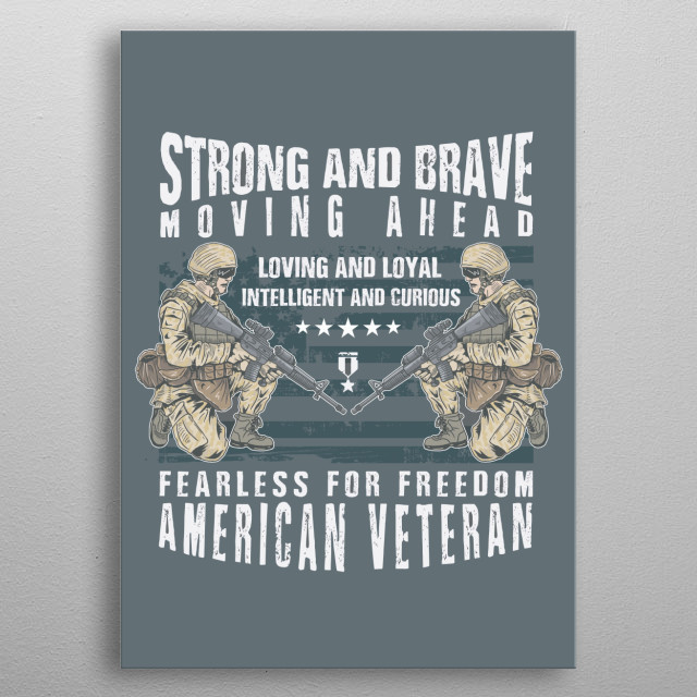 Strong and brave, moving ahead. Loving and loyal. Intelligent and curious. Fearless for freedom. American Veteran. metal poster