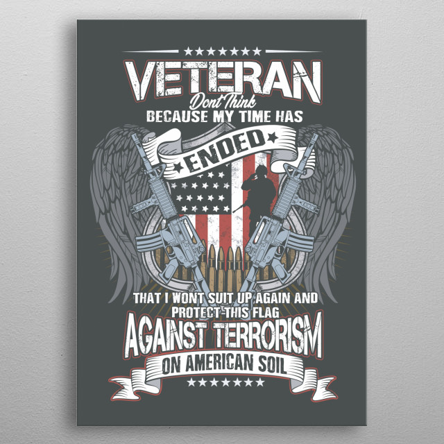 Don't think just because my time has ended that I won't suit up again and protect the flag against terrorism on American soil! metal poster