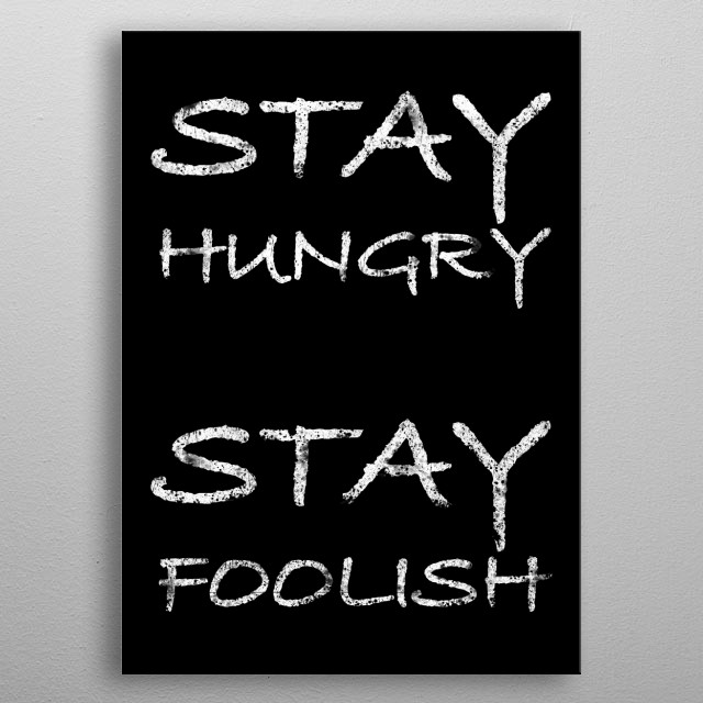 Stay hungry, stay foolish. Black edition. Quote by Steve Jobs. Design made in Copenhagen, Denmark by Brian Vegas (C) 2019  metal poster