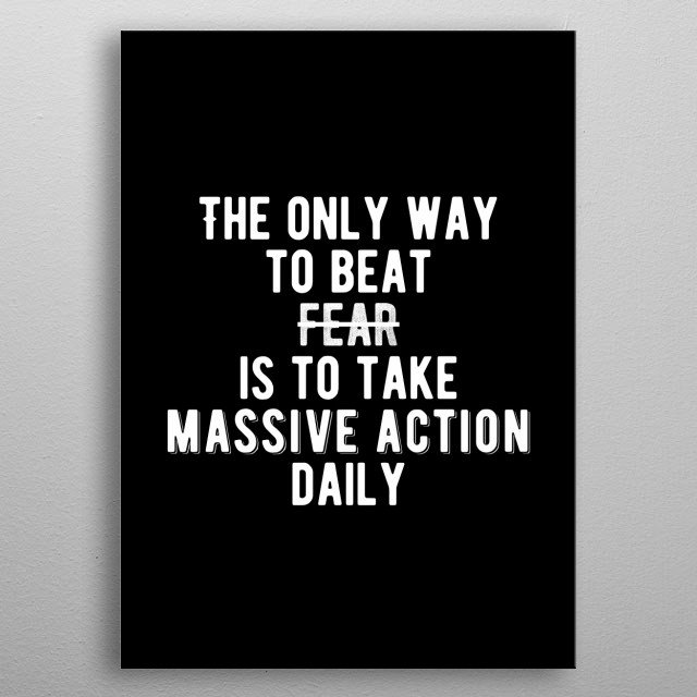 The only way to beat fear is to take massive action daily. Bold and inspiring motivational quote. metal poster