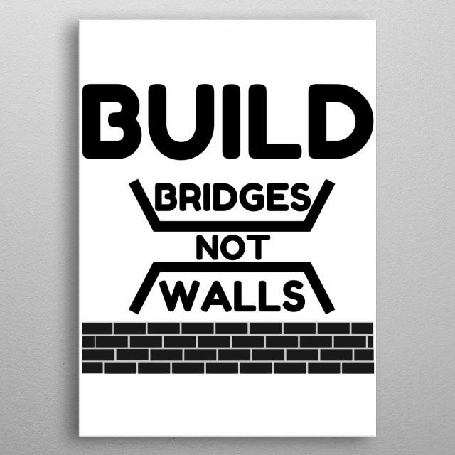 Build Bridges Not Walls Inspirational Poster Print Metal