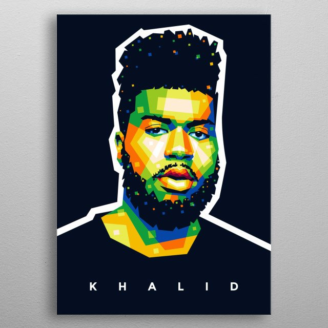 "Pop art illustration of Khalid Donnel Robinson or professionally known ""Khalid"" is an American singer and songwriter. metal poster"