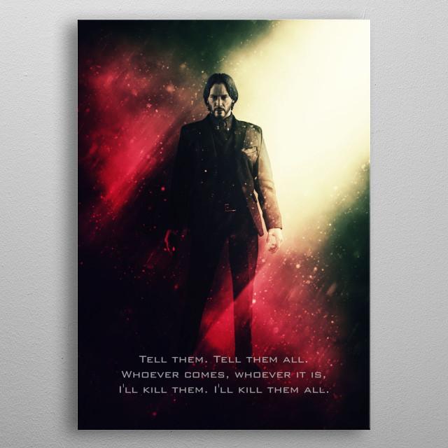 Based on John Wick 2 ending tagline. I will kill them all. metal poster