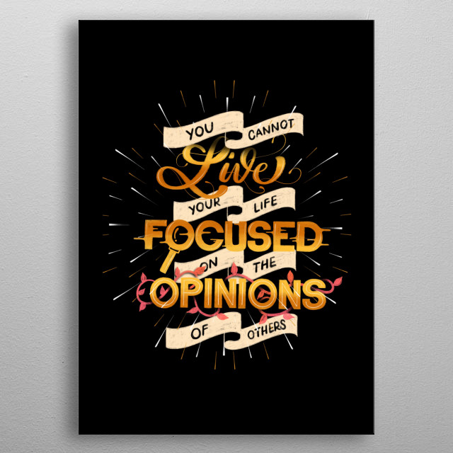 You cannot live your life on the opinions of others motivational quote wall art displate for entrepreneurs and people who love themselves metal poster