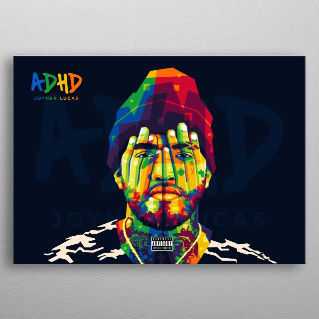Popart illustration of Joyner Lucas. Inspired by his album ADHD. metal poster