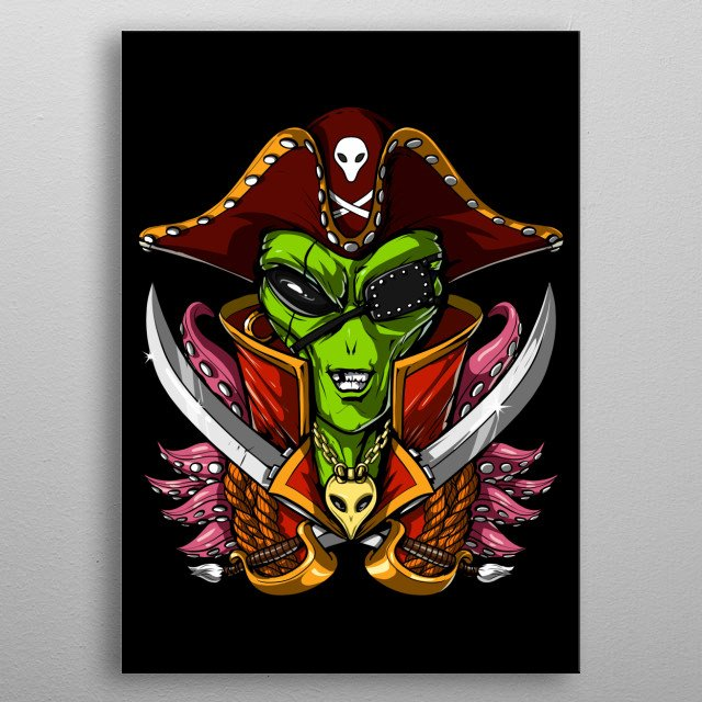 Space Alien Pirate Captain metal poster for every alien lover. metal poster