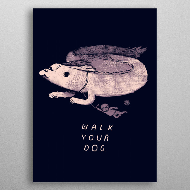 make sure that you don't forget to walk your dog! metal poster