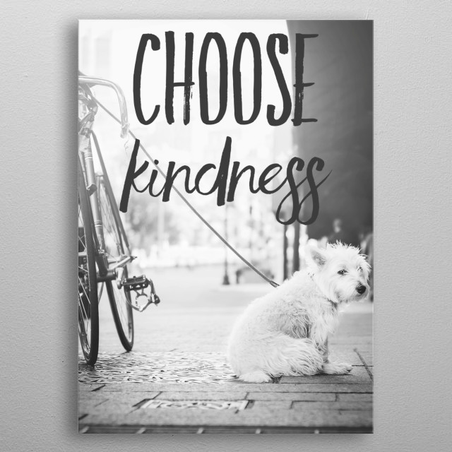 Choose kindness typography text art positive and motivational quote by wordfandom metal poster