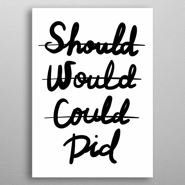 Should Would Could Did. Don't forget to share it or send to your friend if you like. Check out our store to see more design metal poster
