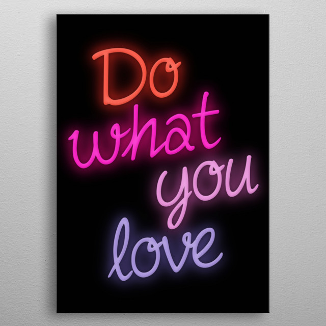 Do What You Love. Don't forget to share it or send to your friend if you like. Check out our store to see more design metal poster