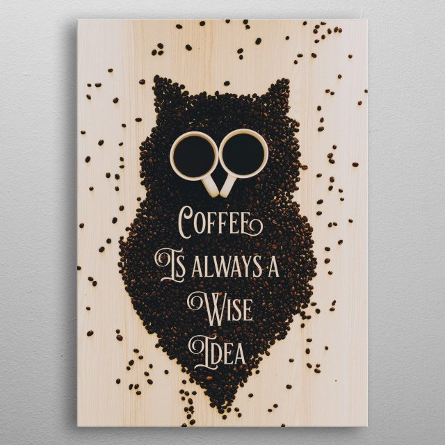 Coffee is always a wise idea owl typography text art by word fandom metal poster