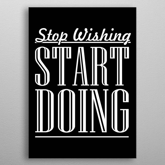 Start Doing. Don't forget to share it or send to your friend if you like. Check out our store to see more design metal poster