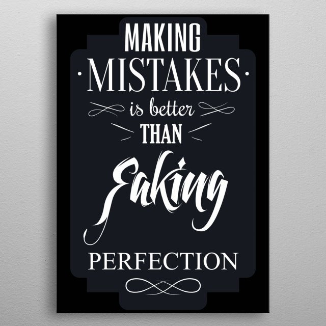 Make Mistakes. Don't forget to share it or send to your friend if you like. Check out our store to see more design metal poster