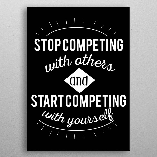 Competing With Yourself. Don't forget to share it or send to your friend if you like. Check out our store to see more design metal poster