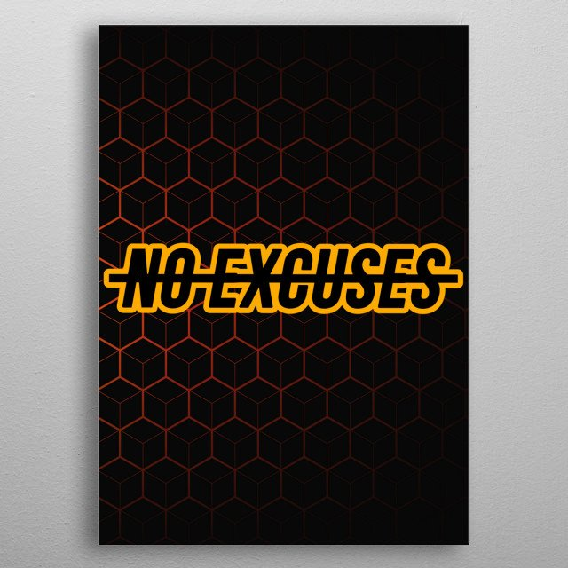 No Excuses. Don't forget to share it or send to your friend if you like. Check out our store to see more design metal poster