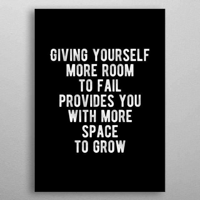Giving yourself more room to fail provides you with more space to grow. Bold and inspiring motivational quote.  metal poster