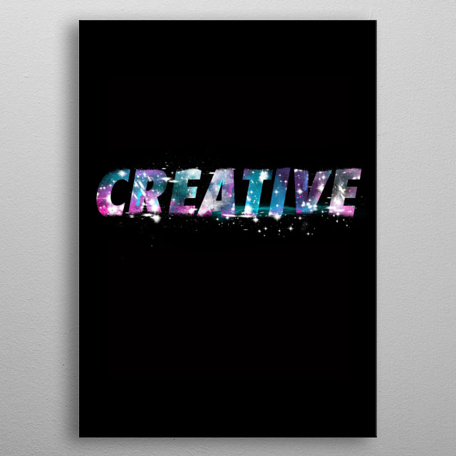 let's be creative anywhere metal poster