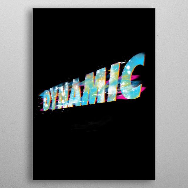 let's have some dynamism metal poster