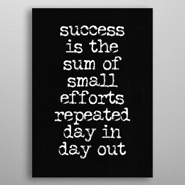 success is the sum of small efforts repeated day in day out typography text art by wordfandom metal poster