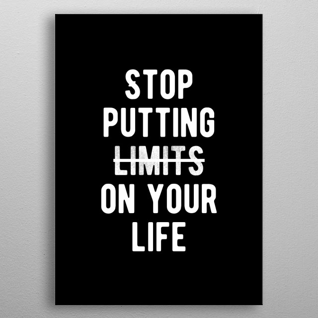 Stop putting limits on your life. Bold and inspiring motivational quote.  metal poster