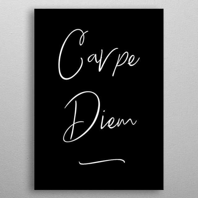 carpe diem typography text art quote by wordfandom in black and white type seize the day  metal poster