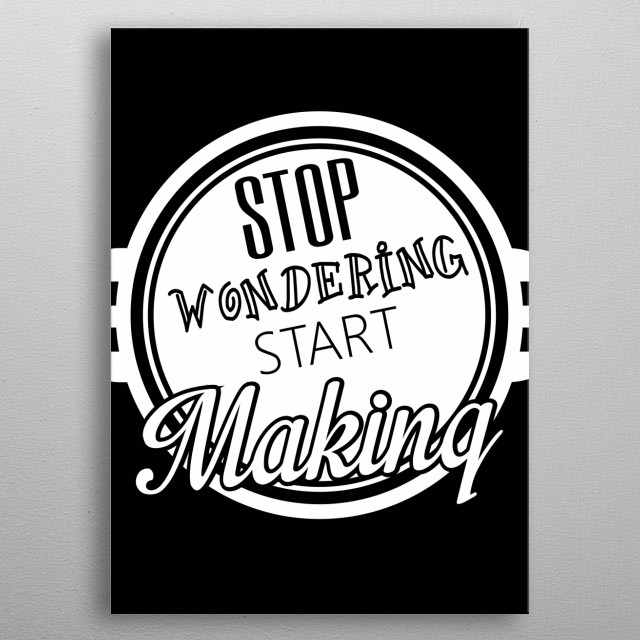 Start making. Don't forget to share it or send to your friend if you like. Check out our store to see more design metal poster