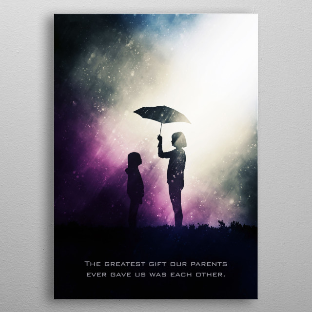 The greatest gift our parents ever gave us was each other. metal poster