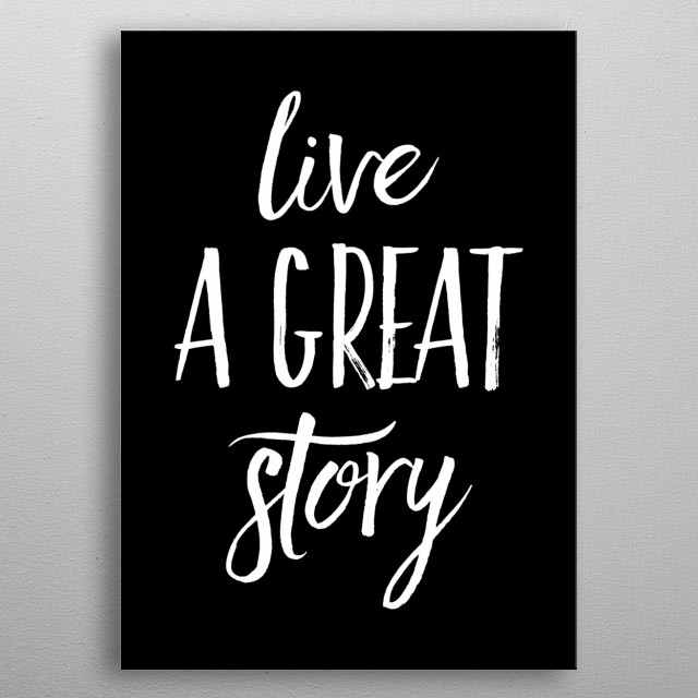 live a great story typography text art quote by wordfandom metal poster