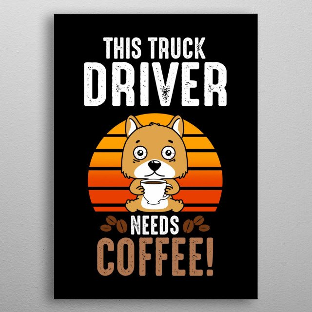 You are Truck Driver and you love coffee? Then get this funny poster now! Also perfect as a present for christmas or birthday! metal poster