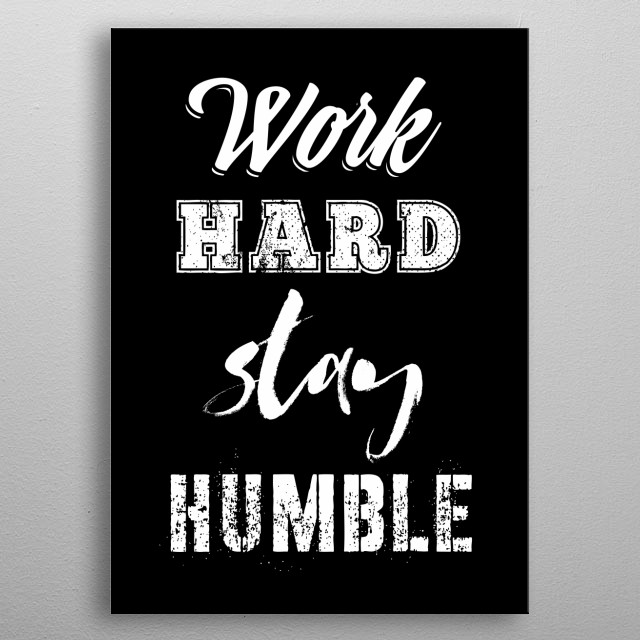 work hard stay humble typography text art quote by wordfandom metal poster