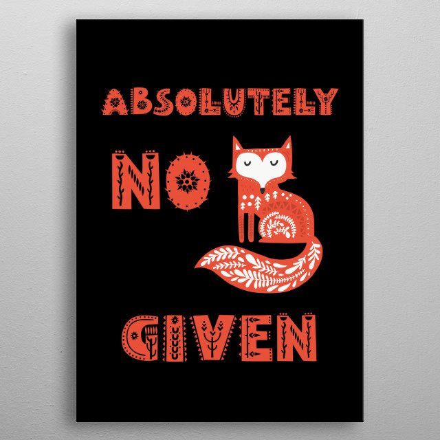 absolutely no fox given typography text art quote by wordfandom metal poster