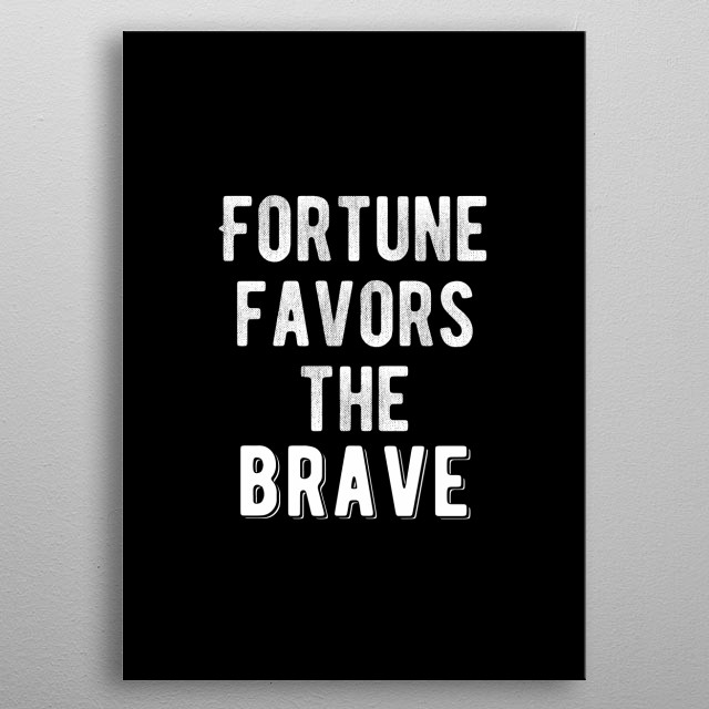 Fortune favors the brave. Bold and inspiring motivational quote.  metal poster
