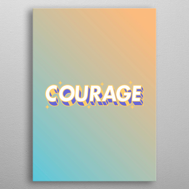 courage typography text art quote by wordfandom in bright gradient  metal poster