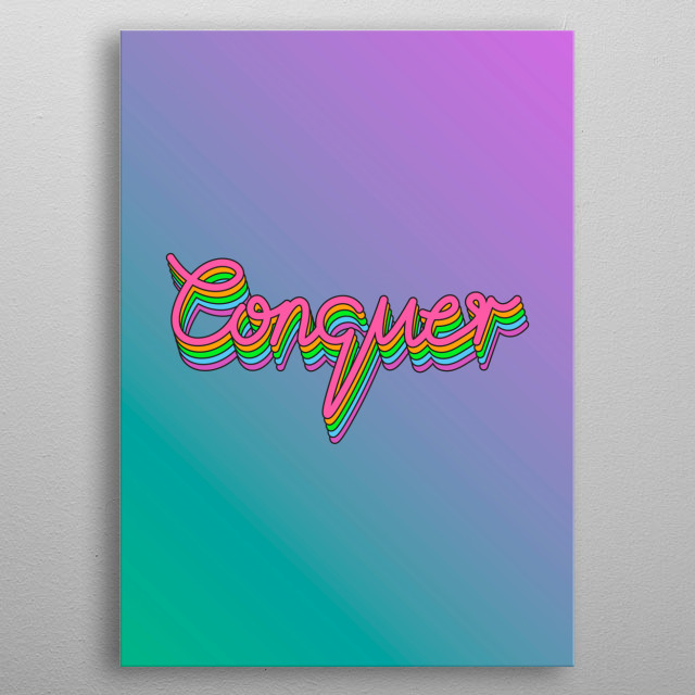 conquer typography text art quote by wordfandom metal poster