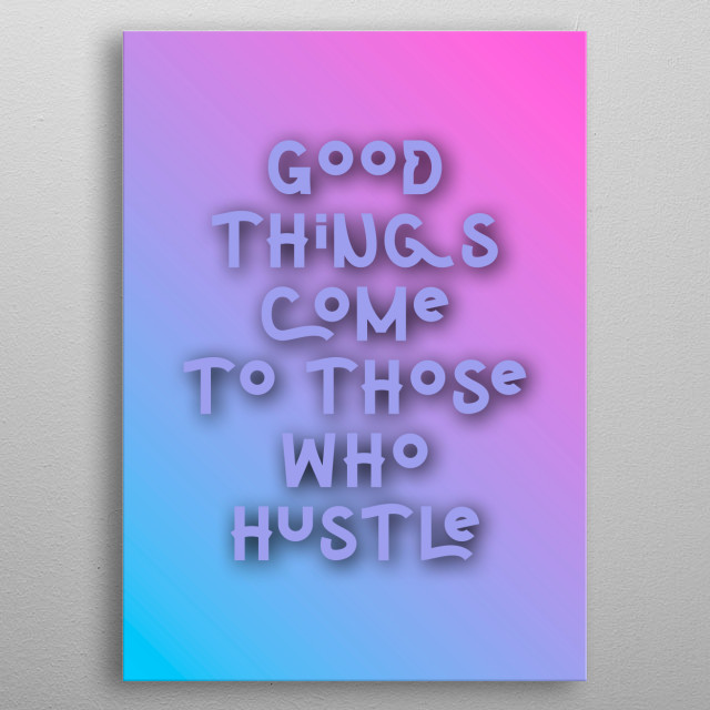 good things come to those who hustle typography text art quote in bright gradient type by wordfandom metal poster