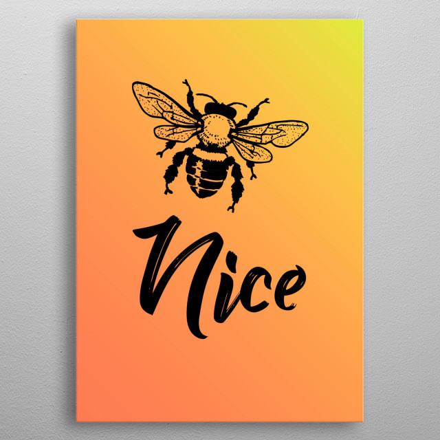 bee nice typography text art quote by wordfandom with bumble bee and bright gradient background metal poster