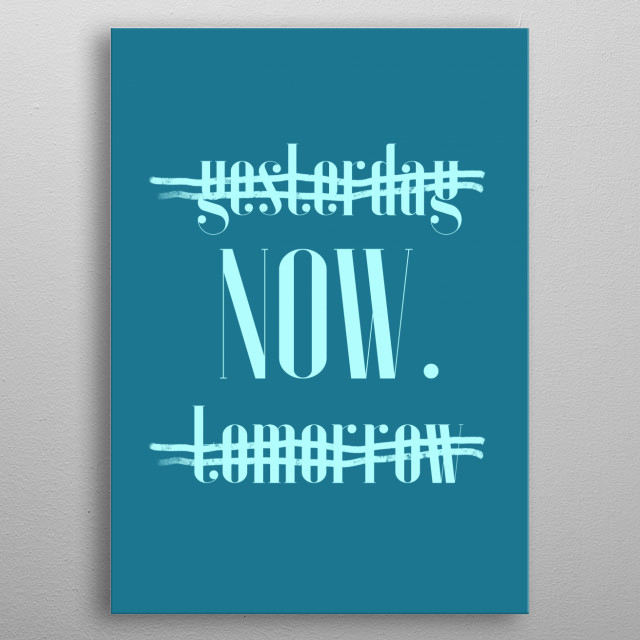 yesterday now tomorrow typography text art quote by wordfandom metal poster